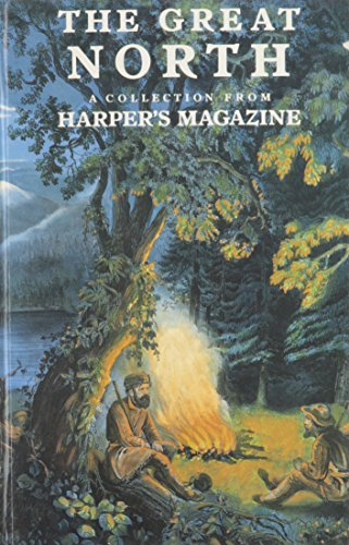 The Great North: A Collection From Harpers: Harpers Magazine