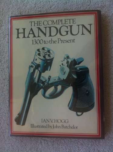9780831743659: The Complete Handgun: 1300 To the Present