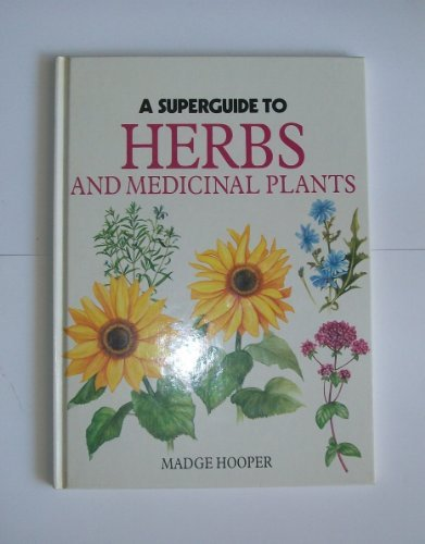 Superguide to Herbs and Medicinal Plants: Madge Hooper