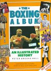 Boxing Album: An Illustrated History: Brooke-Ball, Peter