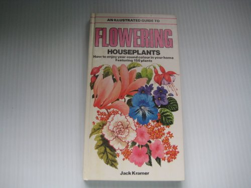 Flowering Houseplants: How to Enjoy Year-Round Color in Your Home: Kramer, Jack