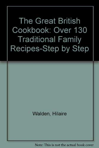 9780831748692: The Great British Cookbook: Over 130 Traditional Family Recipes-Step by Step
