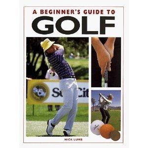 A Beginner's Guide To Golf: Lumb, Nick