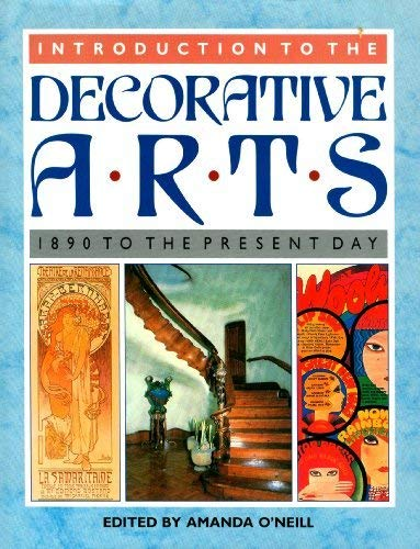 Introduction to the Decorative Arts: 1890 To the Present Day: O'Neil, Amanda