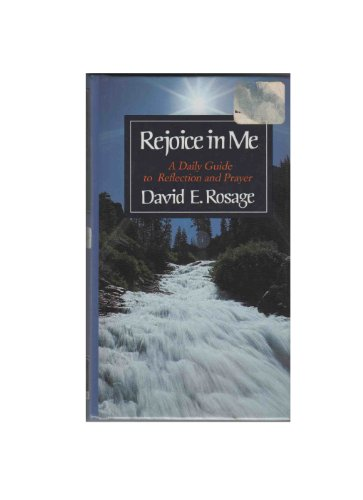 Rejoice in Me: A Daily Guide to: Rosage, David E.