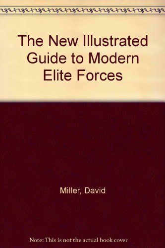 9780831750527: The New Illustrated Guide to Modern Elite Forces: The Weapons, Uniforms and Tactics of the World's Secret Special Warfare Units