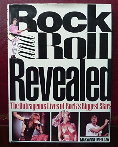 Rock and Roll Revealed: The Outrageous Lives of Rock's Biggest Stars