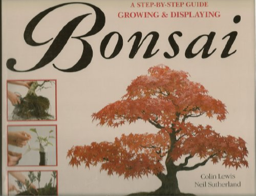 9780831751623: A Step-By-Step Guide to Growing & Displaying Bonsai