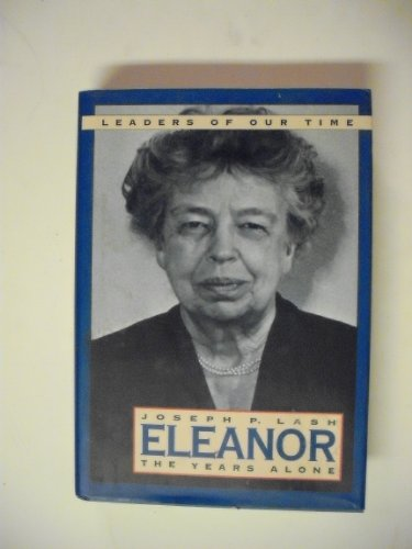 Eleanor: The Years Alone (Leaders of Our Times Series) (0831756101) by Lash, Joseph P.