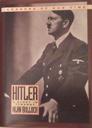 Hitler: A Study in Tyranny (Leaders of Our Time): Bullock, Alan