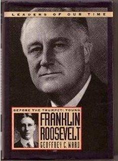 9780831758714: Before the Trumpet: Young Franklin Roosevelt 1882-1905 (Leaders of Our Time)