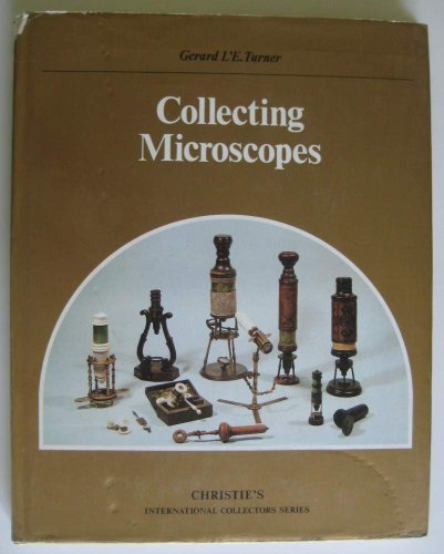Collecting Microscopes (Christie's International Collectors Series) 9780831759506 Explains how microscopes work, traces their historical development, and offers tips on collecting them