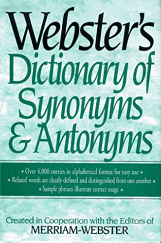 Webster's Dictionary of Synonyms and Antonyms: Merriam-Webster,
