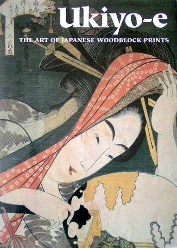 Ukiyo-e : The Art of Japanese Woodblock Prints