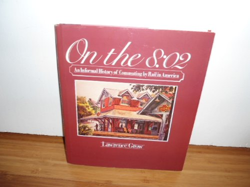 ON THE 8:02 - An Informal History of Commuting By Rail in America: Grow, Lawrence