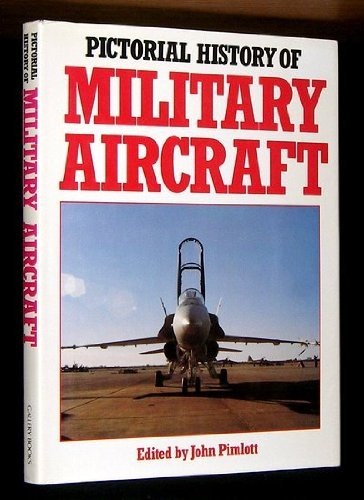 Pictorial History of Military Aircraft: Pimlott, John