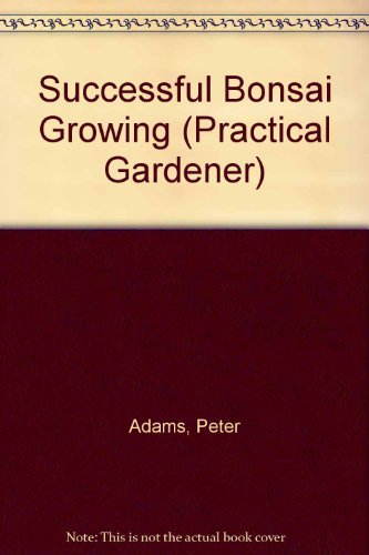 9780831771706: Successful Bonsai Growing (Practical Gardener)