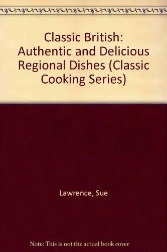 9780831771812: Classic British: Authentic and Delicious Regional Dishes (Classic Cooking Series)