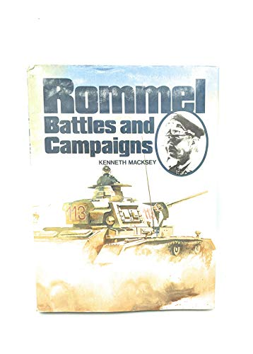 Rommel: Battles and Campaigns: Macksey, Kenneth