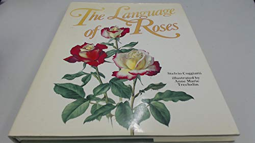 The Language of Roses. [Color] illustrated by Anne Marie Trechslin: Coggiatti, Stelvio