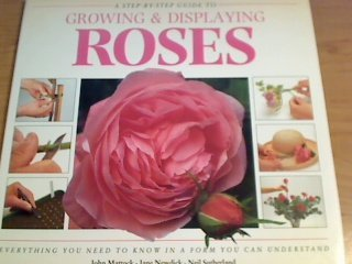9780831777913: A Step-By-Step Guide to Growing and Displaying Roses: Everything You Need to Know in a Form You Can Understand (Sbs Series)