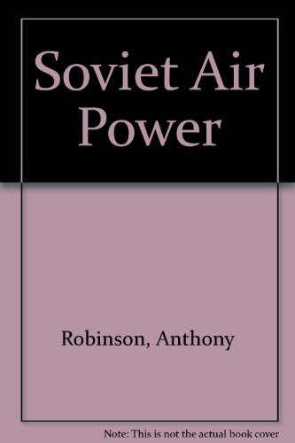 Soviet Air Power: Robinson, Anthony