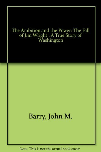 9780831783020: The Ambition and the Power: The Fall of Jim Wright : A True Story of Washington