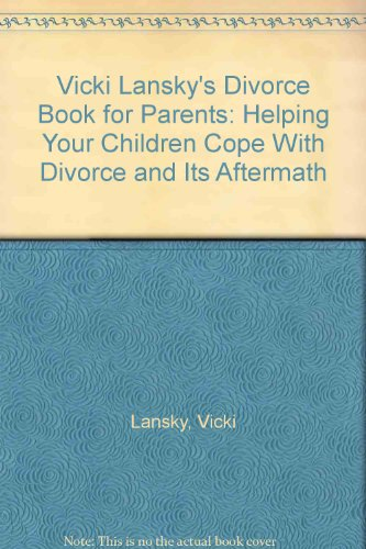 9780831783570: Vicki Lansky's Divorce Book for Parents: Helping Your Children Cope With Divorce and Its Aftermath