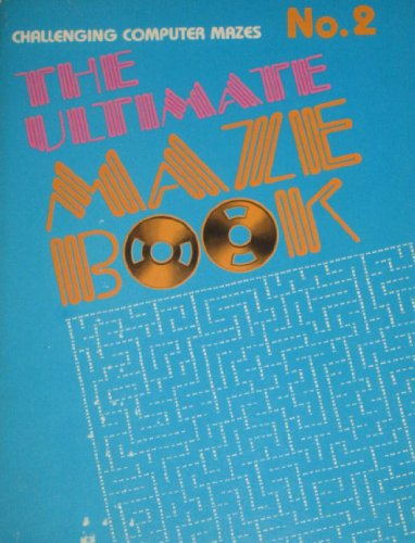 The Ultimate Maze Book Number Two. Challenging Computer Mazes.