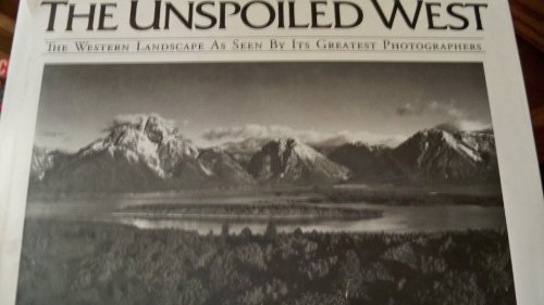 The Unspoiled West: The Western Landscape as Seen by Its Greatest Photographers