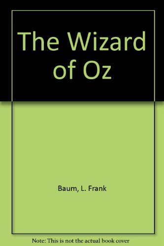 The Wizard of Oz: Baum, L. Frank