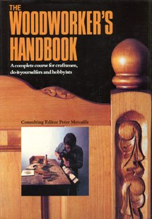 Woodworker's Handbook: A Complete Course for Craftsmen, Do-It-Yourselfers and Hobbyists: ...