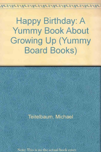 Happy Birthday: A Yummy Book About Growing Up (Yummy Board Books) (9780831796594) by Michael Teitelbaum