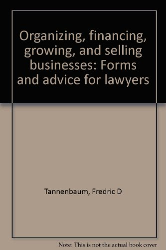 Organizing, financing, growing, and selling businesses: Forms and advice for .: Fredric D ...