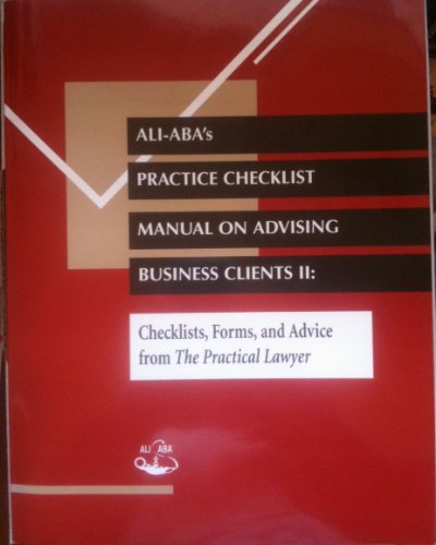 9780831814076: ALI-ABA's Practice Checklist Manual on Advising Business Clients II: Checklists, Forms and Advice from The Practical Lawyer