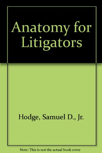 Anatomy for Litigators, by Hodge, 2nd Edition: Hodge, Samuel D., Jr./ Hubbard, Jack E.