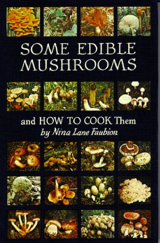 Some Edible Mushrooms and How to Cook Them: Faubion, N. L.