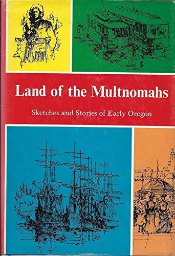 Land of the Multnomahs;: Edwards, Margaret Watt (Comp.)