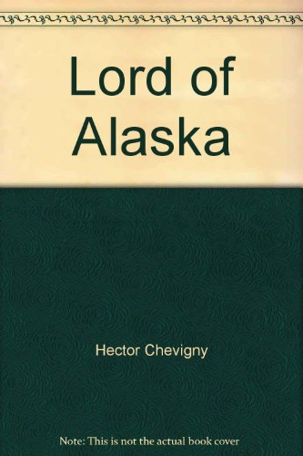 Lord of Alaska: Hector Chevigny