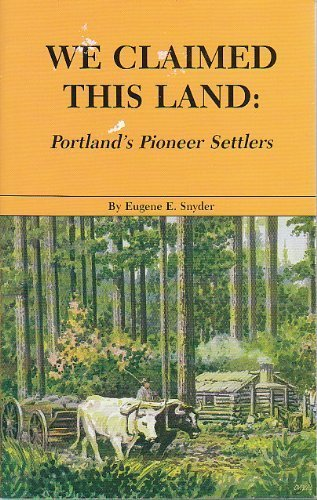 9780832304682: We Claimed This Land: Portland's Pioneer Settlers
