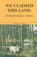 9780832304712: We Claimed This Land: Portland's Pioneer Settlers