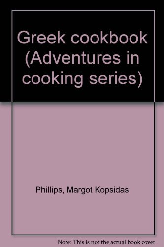 Greek cookbook (Adventures in cooking series): Phillips, Margot Kopsidas