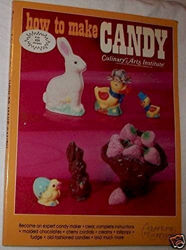 How to Make Candy, culinary arts institute (Adventures in cooking Series,): Cathrine Wagner