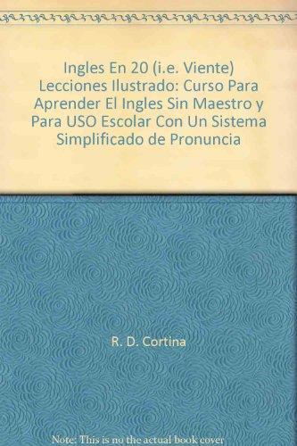 9780832701009: Inglés en 20 lecciones ilustrado: Curso para aprender el inglés sin maestro y para uso escolar, con un sistema simplificado de pronunciación fonética (Método Cortina) (Spanish Edition)