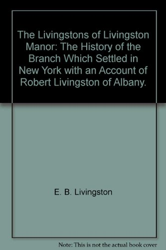 The Livingstons of Livingston Manor: The History of the Branch Which Settled in New York with an ...