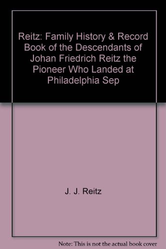 9780832827136: Reitz: Family History & Record Book of the Descendants of Johan Friedrich Reitz, the Pioneer, Who Landed at Philadelphia, Sep