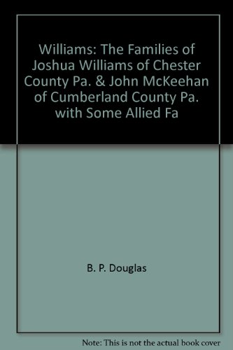 9780832827655: Williams: The Families of Joshua Williams of Chester County, Pa., & John McKeehan of Cumberland County, Pa., with Some Allied Fa
