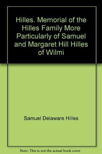 9780832891373: Hilles. Memorial of the Hilles Family, More Particularly of Samuel and Margaret Hill Hilles of Wilmington, Delaware, with Some Accounts of Their Ances