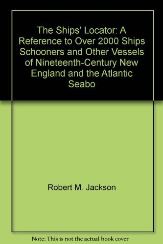 9780832895845: The ships' locator: A reference to over 2,000 ships, schooners, and other vessels of nineteenth-century New England and the Atlantic Seaboard : with a ... index to more than a thousand vessel masters