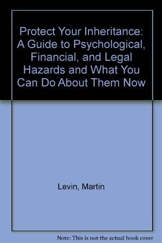 Protect Your Inheritance: A Guide to Psychological, Financial, and Legal Hazards and What You Can ...